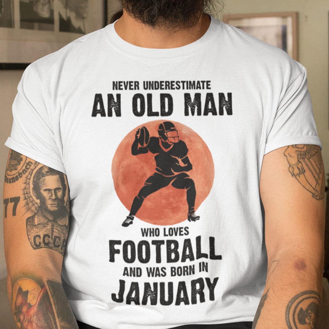 Old Man Football Shirt Loves Football And Born In January
