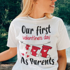 Our First Valentine's Day As Parents Shirt