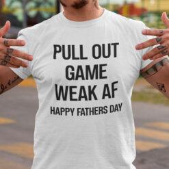 Pull Out Game Weak AF shirt