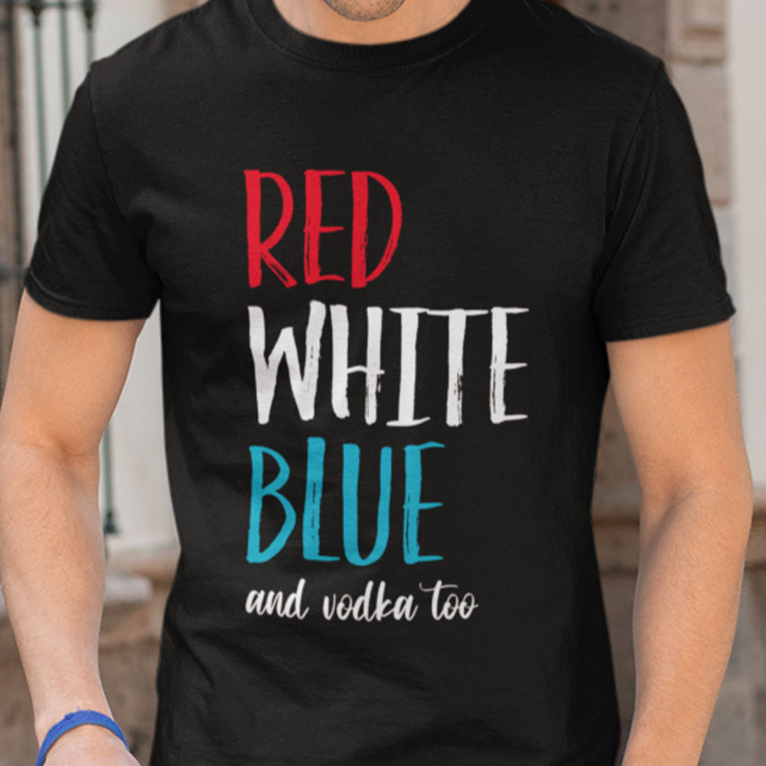 Red White Blue And Vodka Too Shirt 4th Of July Tee