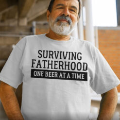 Surviving Fatherhood One Beer At A Time Shirt