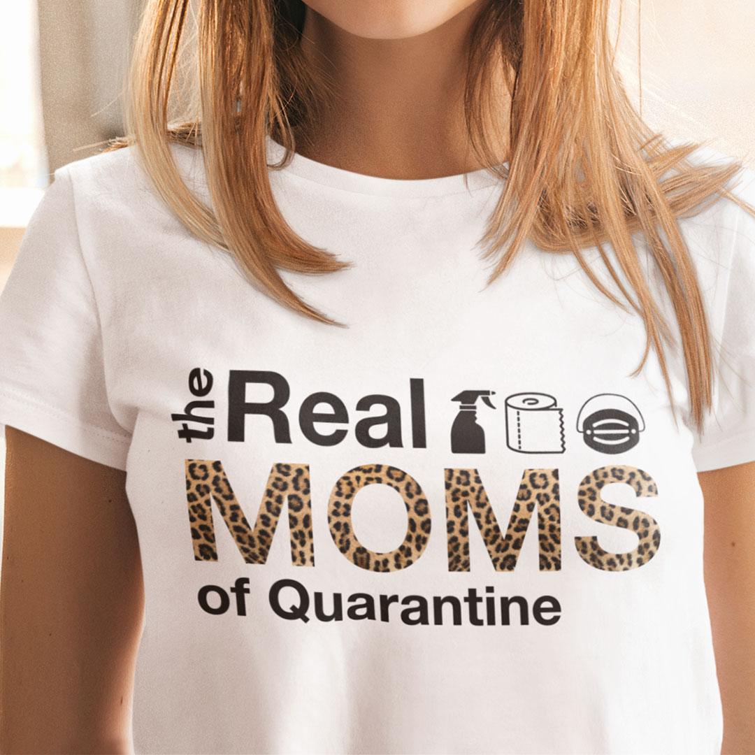 The Real Moms Of Quarantine Mom Quarantine Shirt