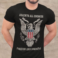 Against All Enemies Foreign and Domestic Shirt