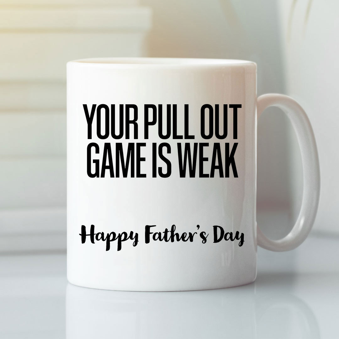 Your Pull Out Game Is Weak Mug Happy Father's Day