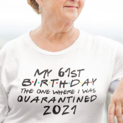 61st Birthday Shirt The One Where I Was Quarantined 2021