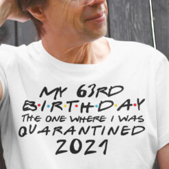 63rd Birthday Shirt The One Where I Was Quarantined 2021