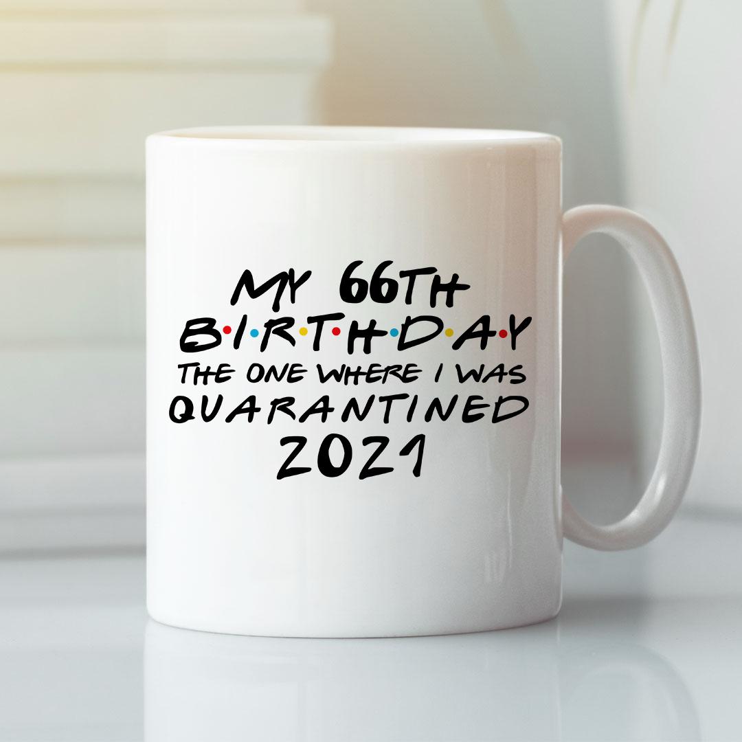 66th Birthday Mug The One Where I Was Quarantined 2021
