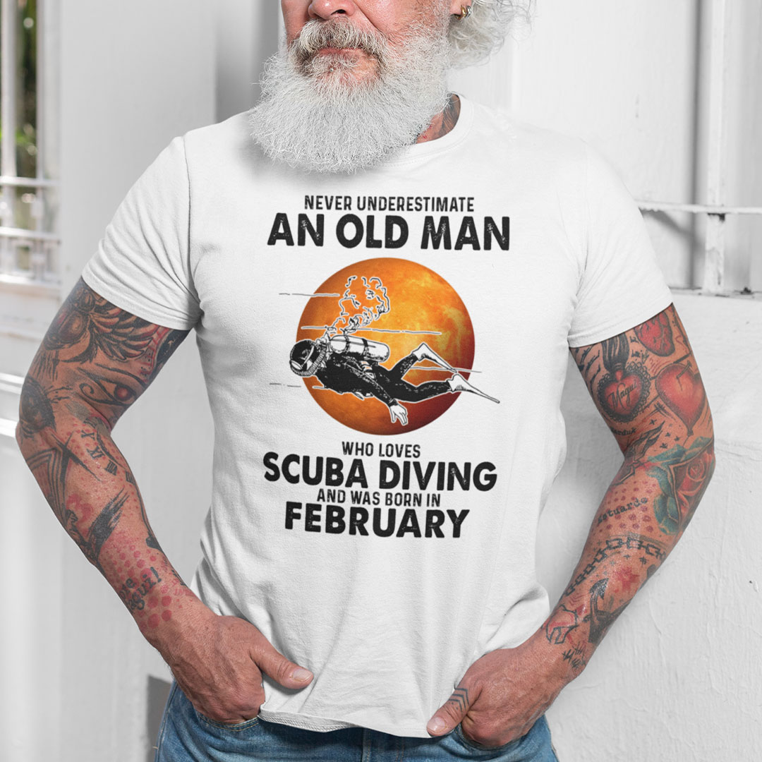 An Old Man Who Loves Scuba Diving Shirt Born In February
