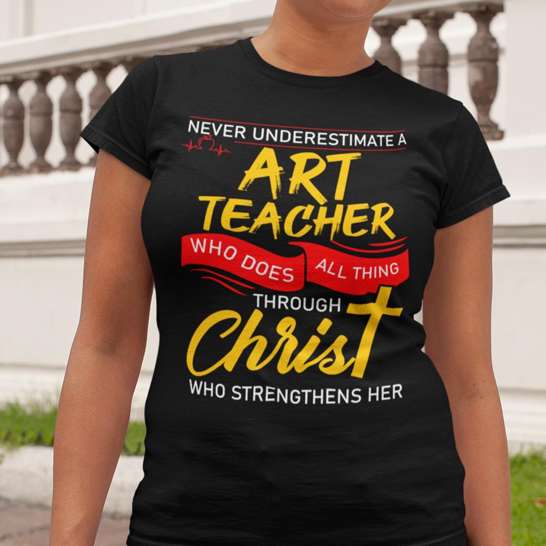 Art Teacher Shirt Who Does All Things Through Christ