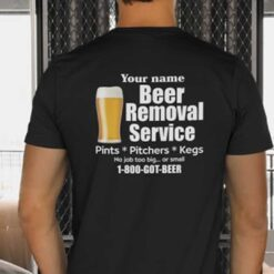 Beer Removal Service Personalized Shirt 1800 Got Beer