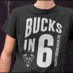 Bucks In 6 Shirt Eastern Conference Champion 2021