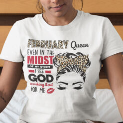 February Birthday Shirt In The Midst Of My Storm I See God