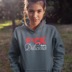 Fuck That's Delicious Hoodie
