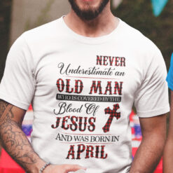 Jesus T Shirt Never Underestimate An Old Man April