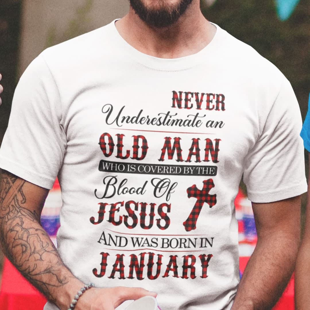 Jesus T Shirt Never Underestimate An Old Man January