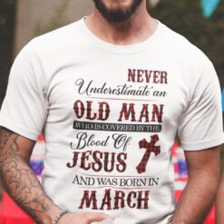 Jesus T Shirt Never Underestimate An Old Man March