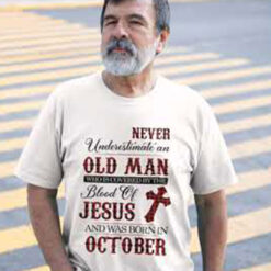 Jesus T Shirt Never Underestimate An Old Man October