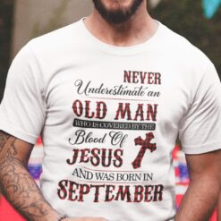 Jesus T Shirt Never Underestimate An Old Man September