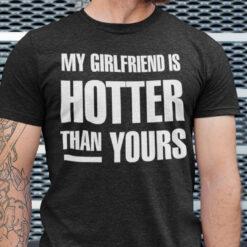 My Girlfriend Is Hotter Than You Shirt