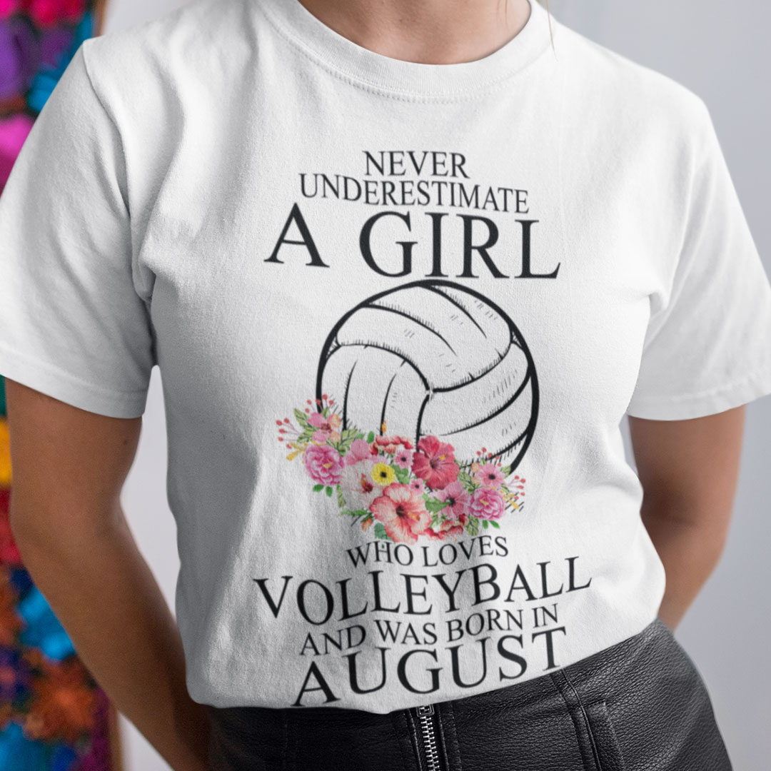 Never Underestimate A Girl Loves Volleyball Shirt August