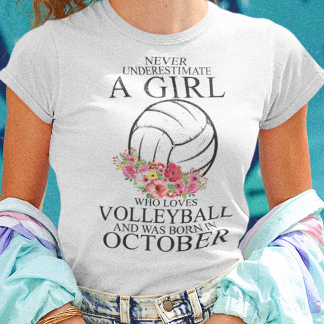 Never Underestimate A Girl Loves Volleyball Shirt October