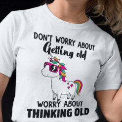 Unicorn T Shirt Don't Worry About Getting Old