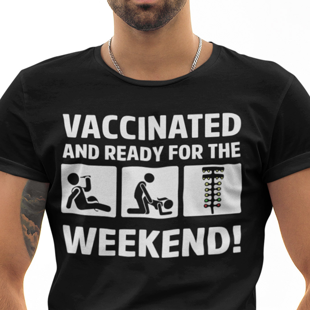 Vaccinated And Ready For Weekend Shirt Drinking Sex Spotlight