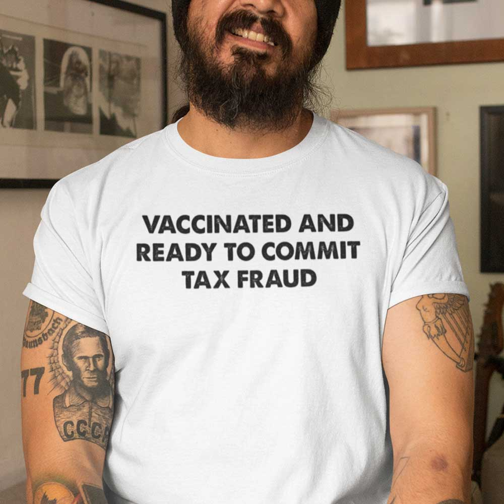 Funny Vaccinated And Ready To Commit Tax Fraud Shirt