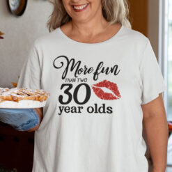 60 Birthday More Fun Than Two 30 Year Olds Shirt