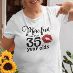 70 Birthday More Fun Than Two 35 Year Olds Shirt