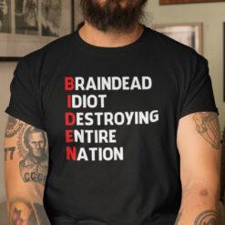 Anti Biden Brain Dead Idiot Destroying Entire Nation Shirt