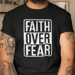 Faith Over Fear Shirt God Lover