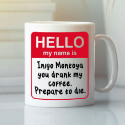 Hello My Name Is Inigo Montoya Coffee Mug