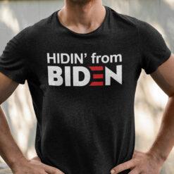 Hidin From Biden Shirt Anti Joe Biden