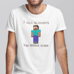 I Will Eliminate The Middle Class Herobrine Shirt