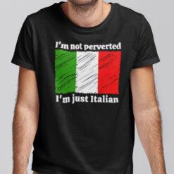 I'm Not Perverted Just Italian Shirt