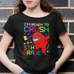 I'm Ready To Crush 5th Grade Among Us T Shirt
