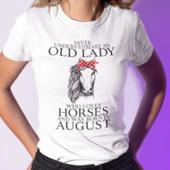 Never Underestimate Old Lady Loves Horses Born In August Shirt