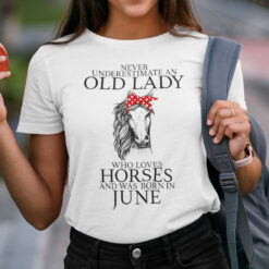 Never Underestimate Old Lady Loves Horses Born In June Shirt