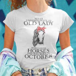 Never Underestimate Old Lady Loves Horses Born In October Shirt