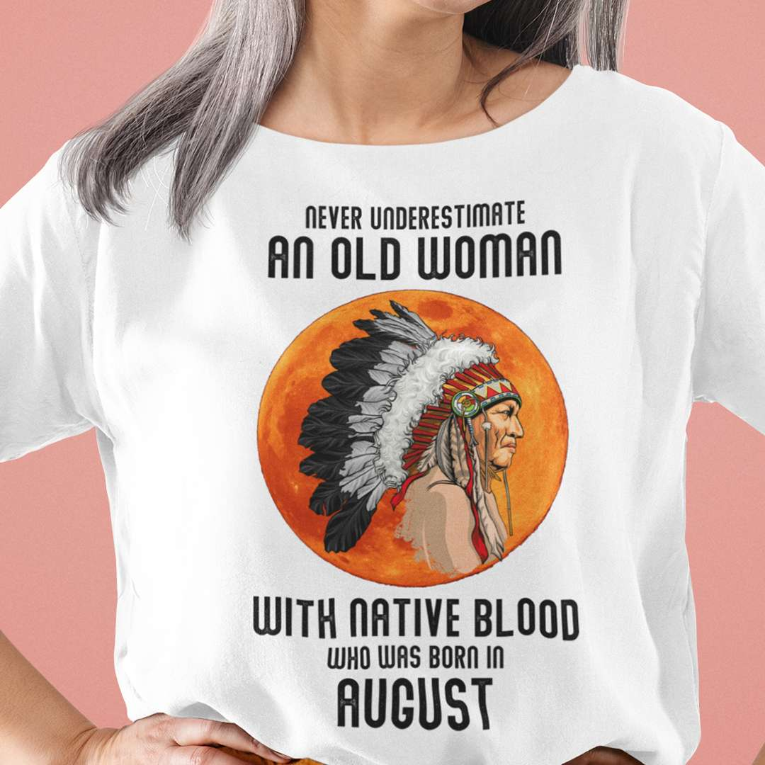 Never Underestimate Old Woman With Native Blood Shirt August