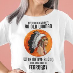 Never Underestimate Old Woman With Native Blood Shirt February