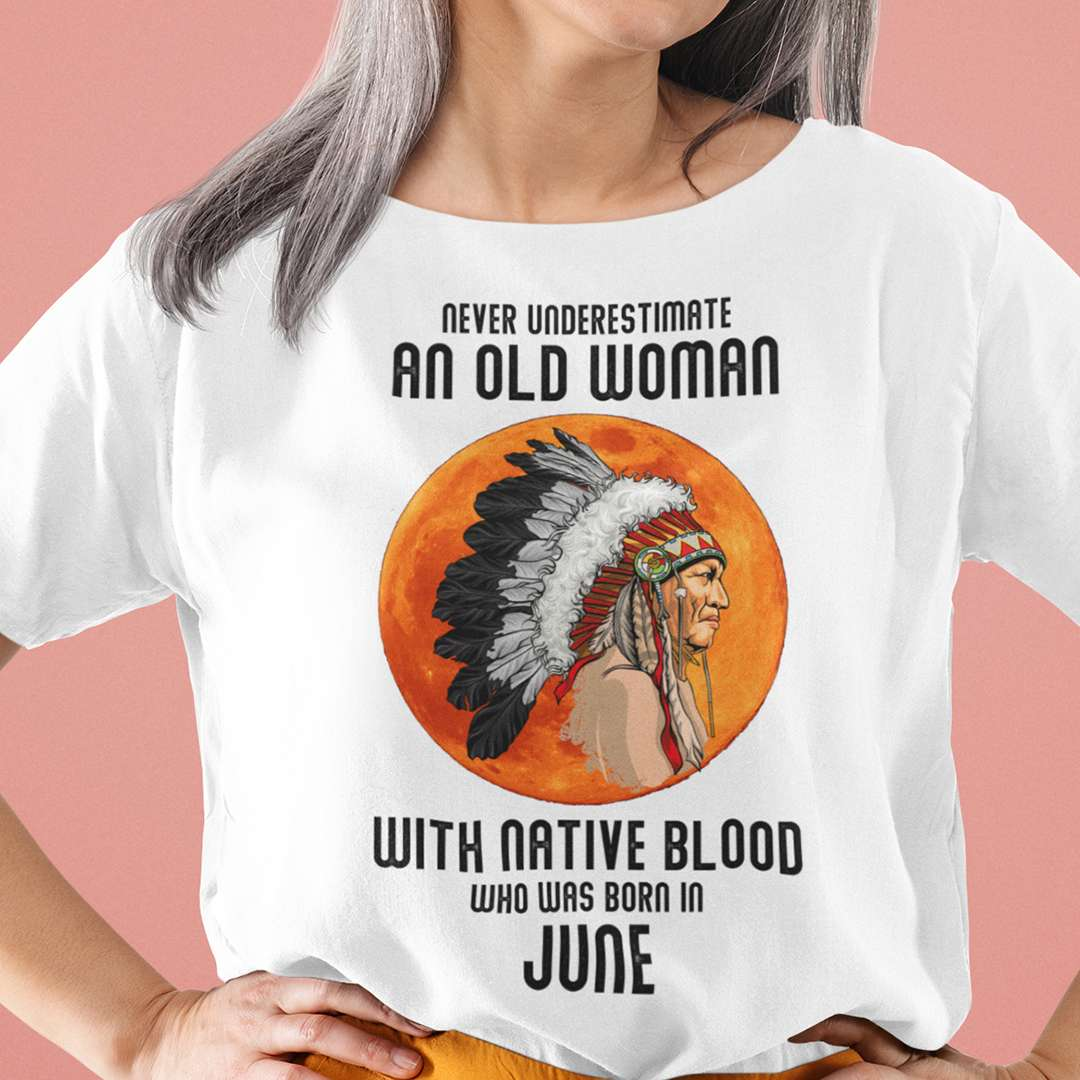 Never Underestimate Old Woman With Native Blood Shirt June