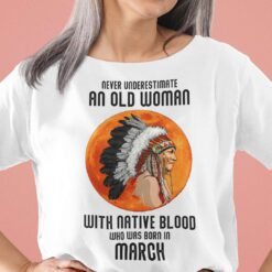 Never Underestimate Old Woman With Native Blood Shirt March