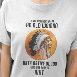 Never Underestimate Old Woman With Native Blood Shirt May