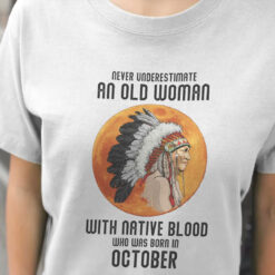 Never Underestimate Old Woman With Native Blood Shirt October