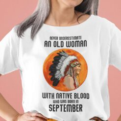 Never Underestimate Old Woman With Native Blood Shirt September