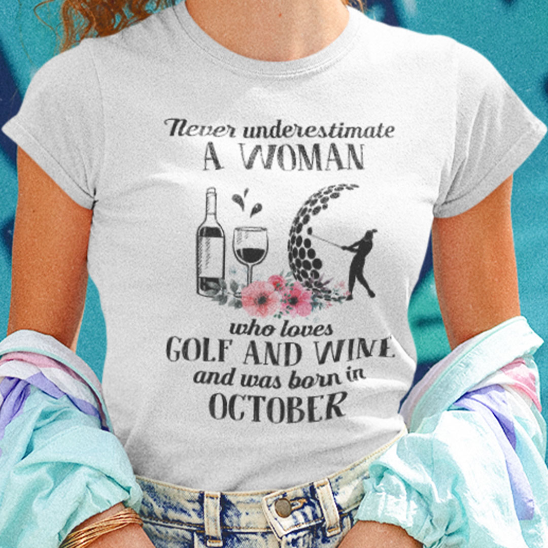 Never Underestimate Woman Loves Golf And Wine Shirt October