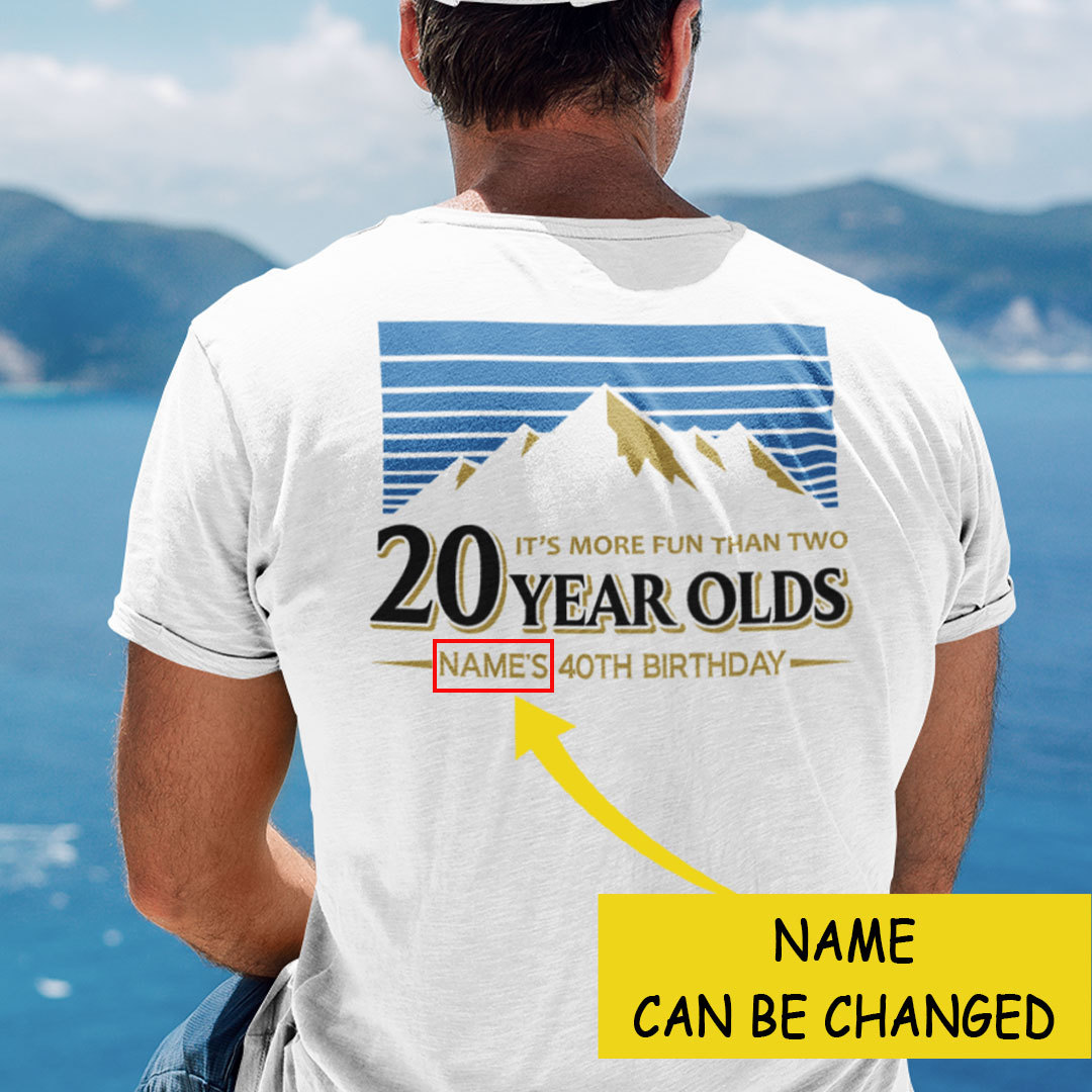 Personalized More Fun Than 2 20 Year Olds Shirt 40 Birthday