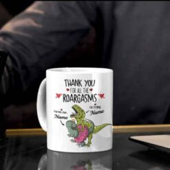 Personalized Thank You For All The Roargasms Mug Dinosaur